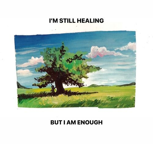 I am still healing, But I am enough